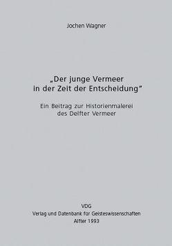 Der junge Vermeer in der Zeit der Entscheidung von Wagner,  Jochen