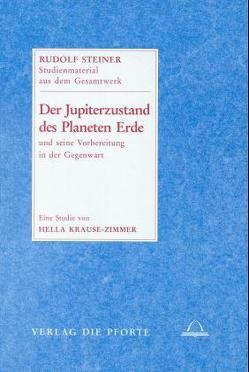 Der Jupiter-Zustand des Planeten Erde von Krause-Zimmer,  Hella, Steiner,  Rudolf