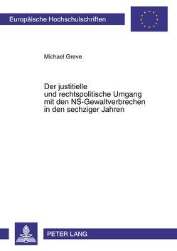 Der justitielle und rechtspolitische Umgang mit den NS-Gewaltverbrechen in den sechziger Jahren von Greve,  Michael