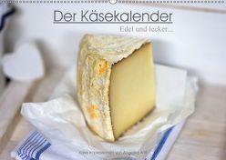 Der Käsekalender Edel und lecker (Wandkalender 2018 DIN A2 quer) von Antl,  Angelika