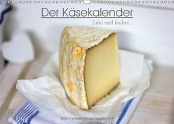 Der Käsekalender Edel und lecker (Wandkalender 2019 DIN A3 quer) von Antl,  Angelika