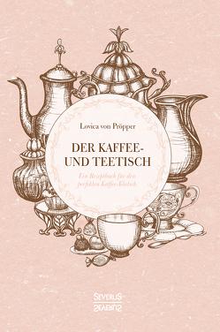 Der Kaffee- und Theetisch: nebst Rezepten und Servierkarten von Pröpper,  Lovica von