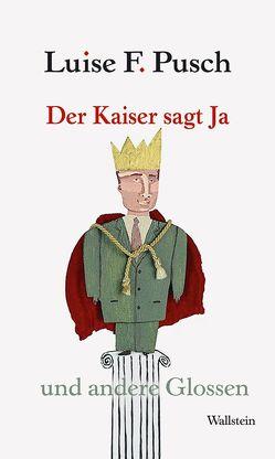 Der Kaiser sagt Ja von Pusch,  Luise F