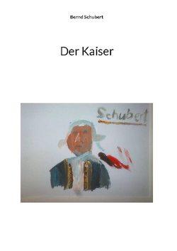 Der Kaiser von Schubert,  Bernd