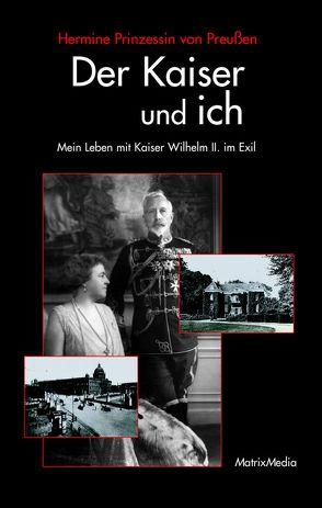 Der Kaiser und ich von Brinkmann,  Jens-Uwe, Preußen,  Hermine von
