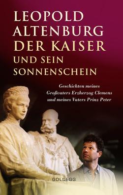 Der Kaiser und sein Sonnenschein von Altenburg,  Leopold