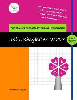 Der Kalender für Trainer und Berater im Gesundheitsbereich 2017 von Matyssek,  Anne Katrin