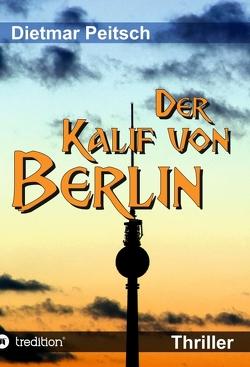 Der Kalif von Berlin von Peitsch,  Dietmar