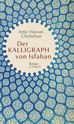 Der Kalligraph von Isfahan von Cheheltan,  Amir Hassan, Scharf,  Kurt