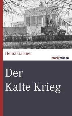 Der Kalte Krieg von Gärtner,  Heinz
