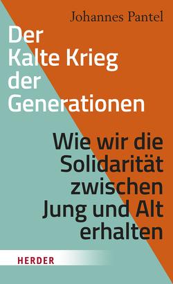 Der Kalte Krieg der Generationen von Pantel,  Johannes