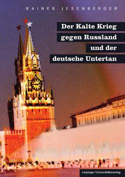 Der Kalte Krieg gegen Russland und der deutsche Untertan von Jesenberger,  Rainer