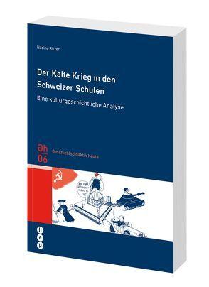 Der Kalte Krieg in den Schweizer Schulen von Ritzer,  Nadine