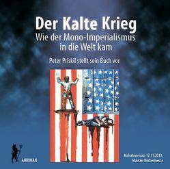 Der kalte Krieg – Wie der Mono-Imperialismus in die Welt kam von Priskil,  Peter