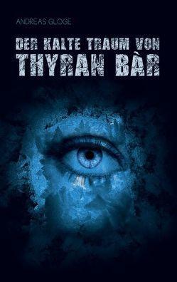 Der kalte Traum von Thyran Bàr von Gloge,  Andreas