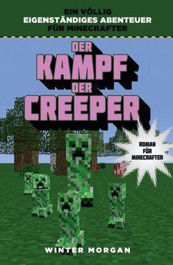 Der Kampf der Creeper – Roman für Minecrafter von Kasprzak,  Andreas, Morgan,  Winter