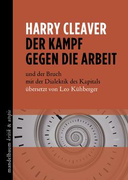 Der Kampf gegen die Arbeit von Cleaver,  Harry, Kühberger,  Leo