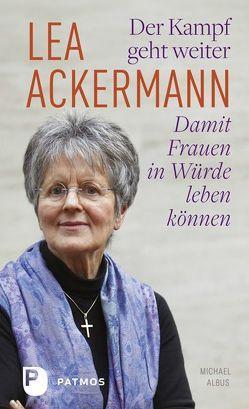 Der Kampf geht weiter-Damit Frauen in Würde leben können von Ackermann,  Lea, Albus,  Michael