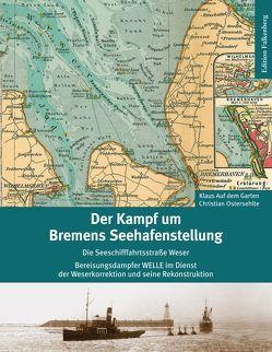 Der Kampf um Bremens Seehafenstellung von Auf den Garten,  Klaus, Ostersehlte,  Christian