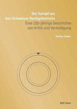 Der Kampf um das Schweizer Bankgeheimnis von Siegenthaler,  Hansjörg, Tobler,  Stefan
