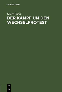 Der Kampf um den Wechselprotest von Cohn,  Georg
