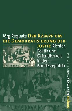 Der Kampf um die Demokratisierung der Justiz von Requate,  Jörg