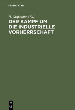 Der Kampf um die industrielle Vorherrschaft von Grossmann,  H
