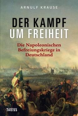 Der Kampf um Freiheit von Krause,  Arnulf