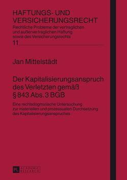 Der Kapitalisierungsanspruch des Verletzten gemäß § 843 Abs. 3 BGB von Mittelstädt,  Jan