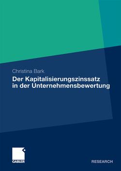 Der Kapitalisierungszinssatz in der Unternehmensbewertung von Bark,  Christina