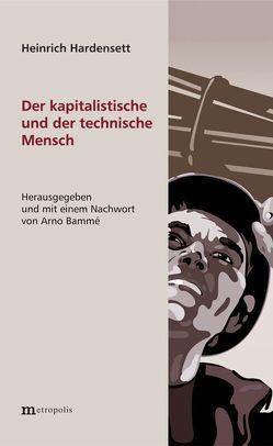 Der kapitalistische und der technische Mensch von Bammé,  Arno, Hardensett,  Heinrich