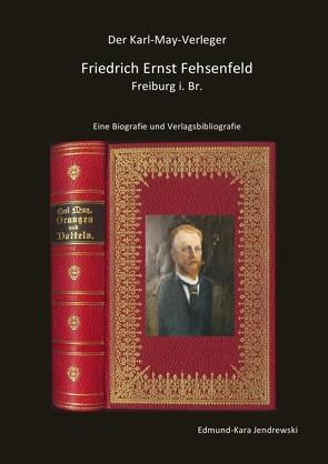 Der Karl- May- Verleger Friedrich Ernst Fehsenfeld von Jendrewski,  Edmund - Kara