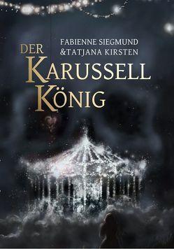 Der Karussellkönig von Corzilius,  Thilo, Kirsten,  Tatjana, Marzi,  Christoph, Minert,  Katrin, Siegmund,  Fabienne