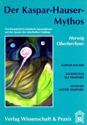 Der Kaspar-Hauser-Mythos von Oberlerchner,  Herwig