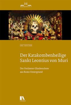 Der Katakombenheilige Sankt Leontius von Muri von Amacher,  Urs