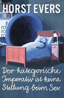Der kategorische Imperativ ist keine Stellung beim Sex von Evers,  Horst