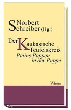 Der Kaukasische Teufelskreis oder die lupenreine Demokratie von Schreiber,  Norbert