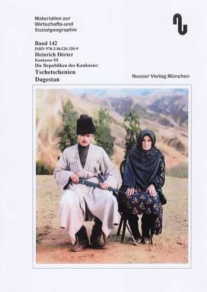 Der Kaukasus / Die Republiken des Kaukasus: Tschetschenien, Dagestan von Dörter,  Heinrich
