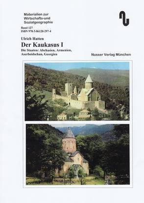 Der Kaukasus / Die Staaten Abchasien, Armenien, Aserbeidschan, Georgien von Hatten,  Ulrich