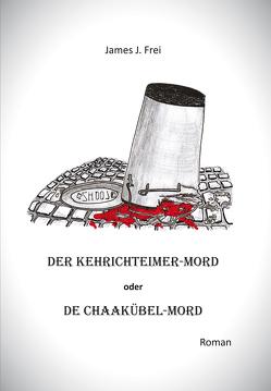 Der Kehrichteimer-Mord oder De Chaakübel-Mord von Frei,  James J.