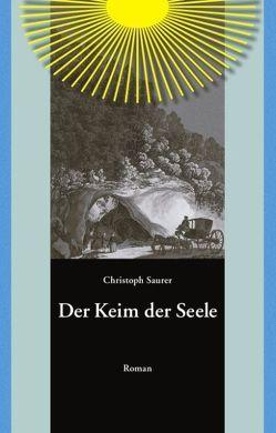 Der Keim der Seele von Saurer,  Christoph
