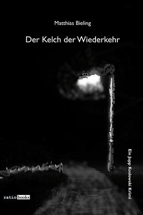 Der Kelch der Wiederkehr von Bieling,  Matthias