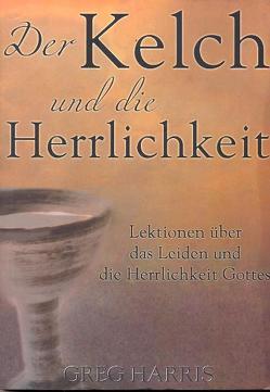 Der Kelch und die Herrlichkeit von Harris,  Greg, Huber,  Georg