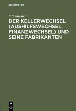 Der Kellerwechsel (Aushilfswechsel, Finanzwechsel) und seine Fabrikanten von Schneider,  F