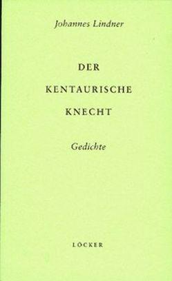 Der Kentaurische Knecht von Demus,  Klaus, Guttenbrunner,  Michael, Lindner,  Johannes