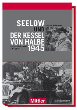 Seelow und der Kessel von Halbe 1945 von Lakowski,  Richard, Stich,  Karl
