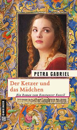Der Ketzer und das Mädchen von Gabriel,  Petra