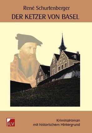 Der Ketzer von Basel von Schurtenberger,  René