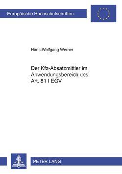 Der Kfz-Absatzmittler im Anwendungsbereich des Art. 81 I EGV von Werner,  Hans-Wolfgang