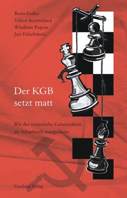 Der KGB setzt matt von Felschtinski,  Juri, Gulko,  Boris, Kortschnoj,  Viktor, Popow,  Wladimir